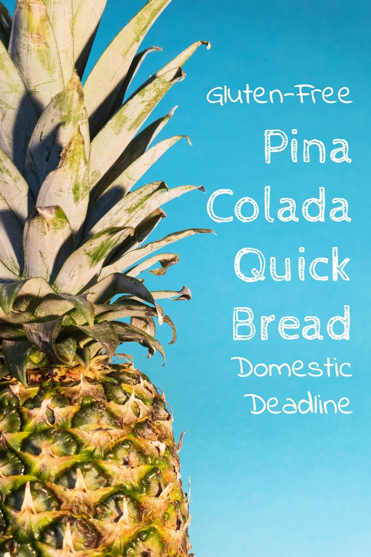 Gluten-Free Pina Colada Quick Bread - Domestic Deadline