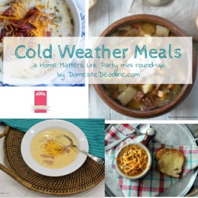 Cold Weather Meals – Comfort Foods Satisfy +HM #172